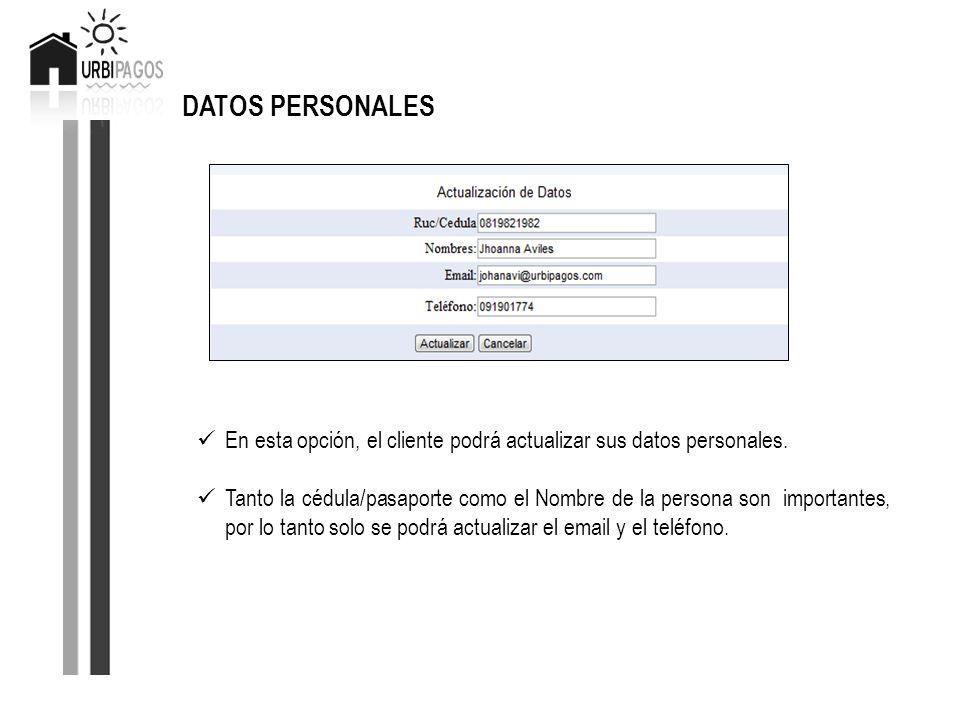 DATOS PERSONALES En esta opción, el cliente podrá actualizar sus datos personales. Tanto la cédula/pasaporte como el Nombre de la persona son importan
