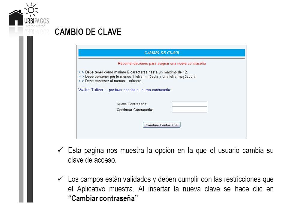 CAMBIO DE CLAVE Esta pagina nos muestra la opción en la que el usuario cambia su clave de acceso. Los campos están validados y deben cumplir con las r
