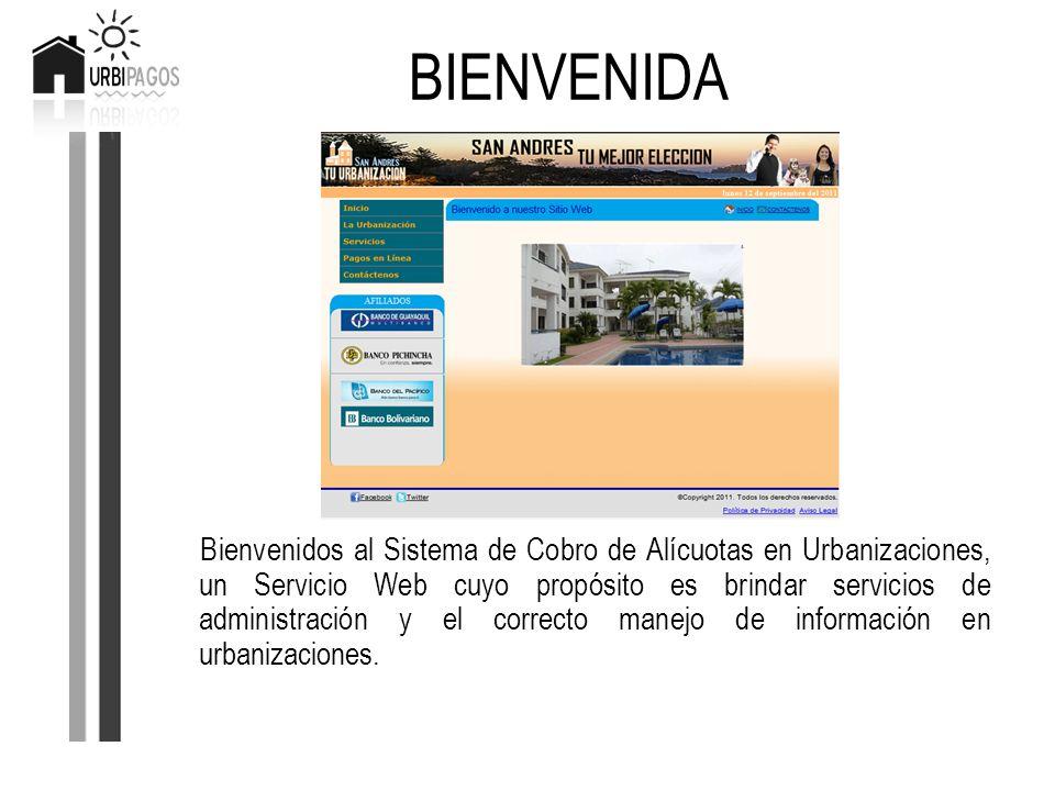 BIENVENIDA Bienvenidos al Sistema de Cobro de Alícuotas en Urbanizaciones, un Servicio Web cuyo propósito es brindar servicios de administración y el