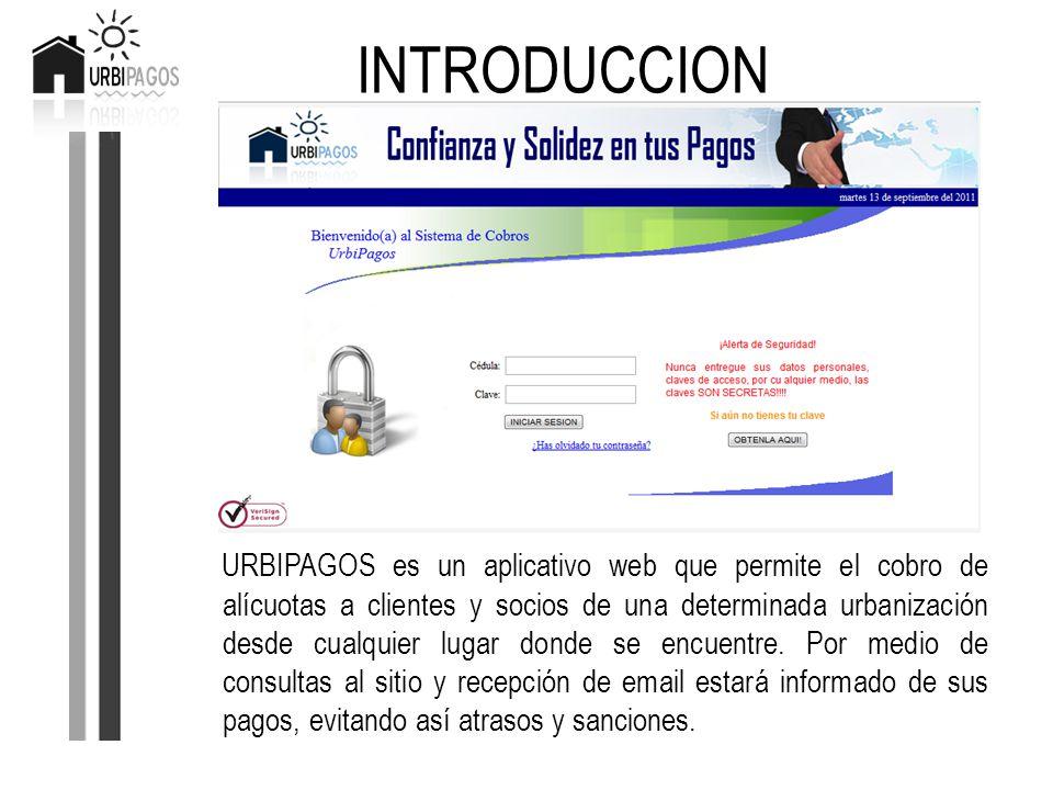 INTRODUCCION URBIPAGOS es un aplicativo web que permite el cobro de alícuotas a clientes y socios de una determinada urbanización desde cualquier luga