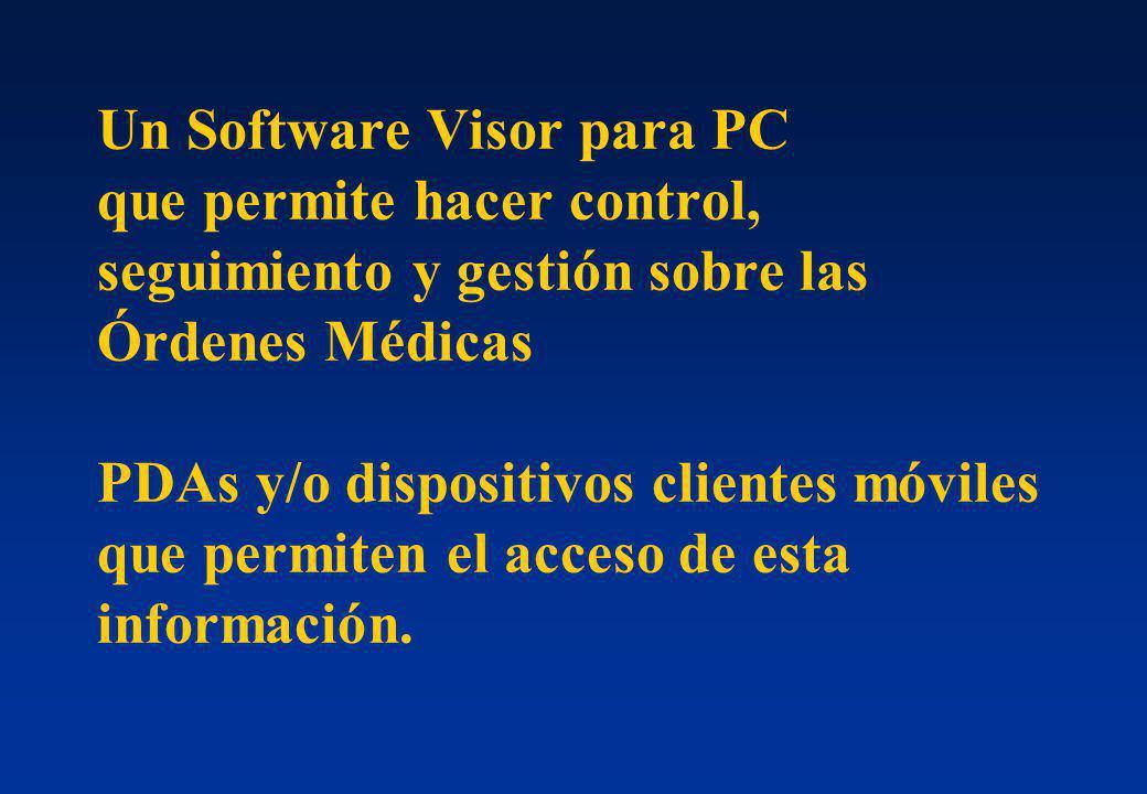 Un Software Visor para PC que permite hacer control, seguimiento y gestión sobre las Órdenes Médicas PDAs y/o dispositivos clientes móviles que permiten el acceso de esta información.