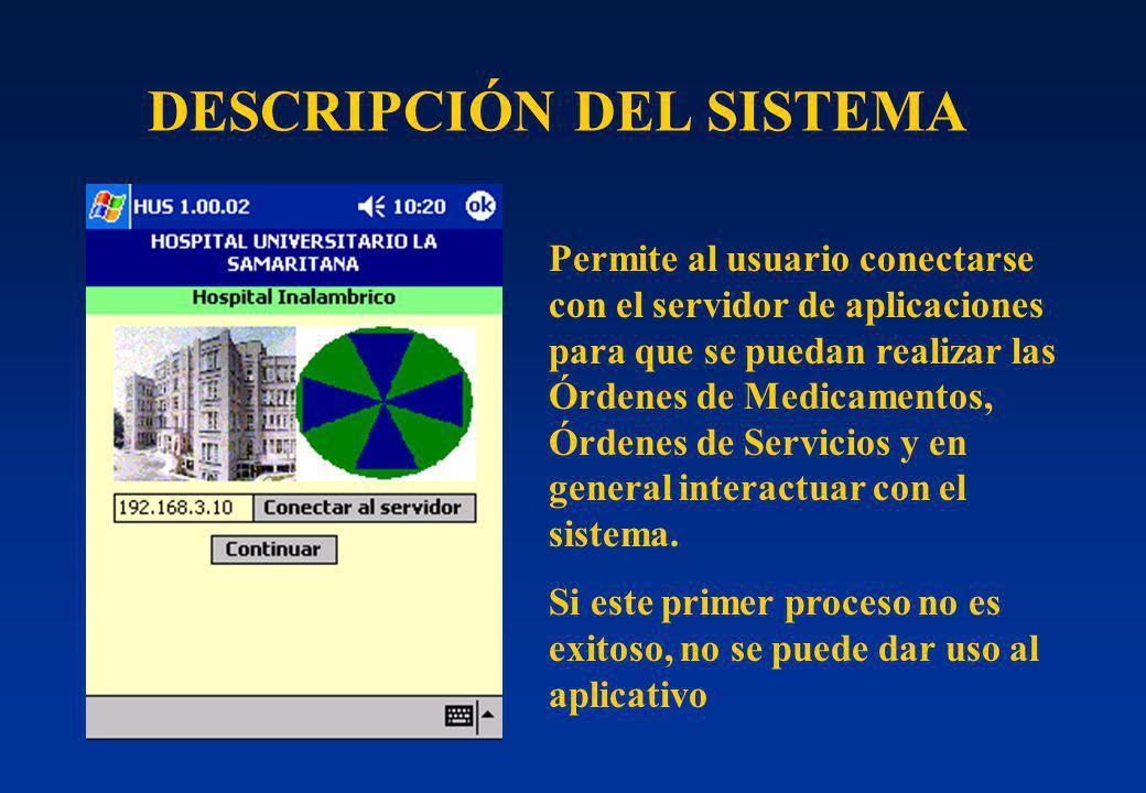 DESCRIPCIÓN DEL SISTEMA. Permite al usuario conectarse con el servidor de aplicaciones para que se puedan realizar las Órdenes de Medicamentos, Órdene