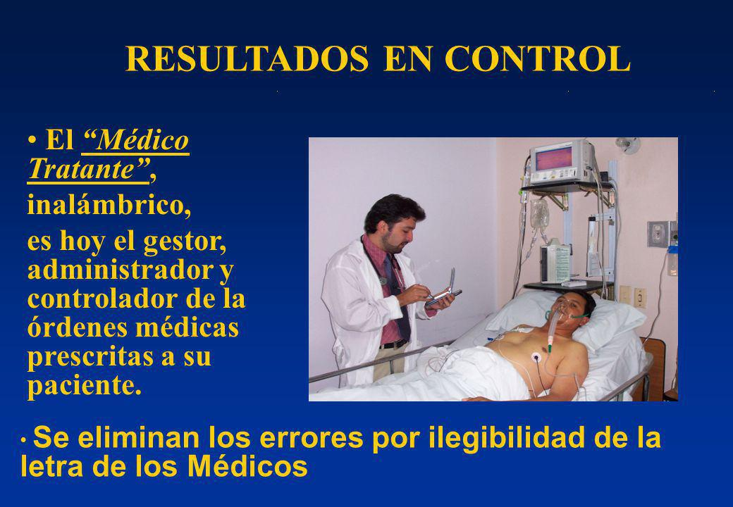 El Médico Tratante, inalámbrico, es hoy el gestor, administrador y controlador de la órdenes médicas prescritas a su paciente. RESULTADOS EN CONTROL S
