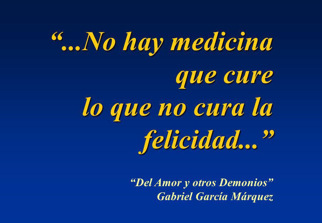 ...No hay medicina que cure lo que no cura la felicidad... Del Amor y otros Demonios Gabriel García Márquez