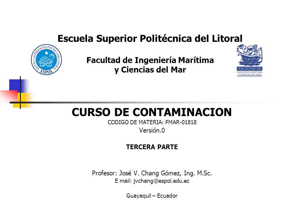 Escuela Superior Politécnica del Litoral Facultad de Ingeniería Marítima y Ciencias del Mar CURSO DE CONTAMINACION CODIGO DE MATERIA: FMAR-01818 Versi
