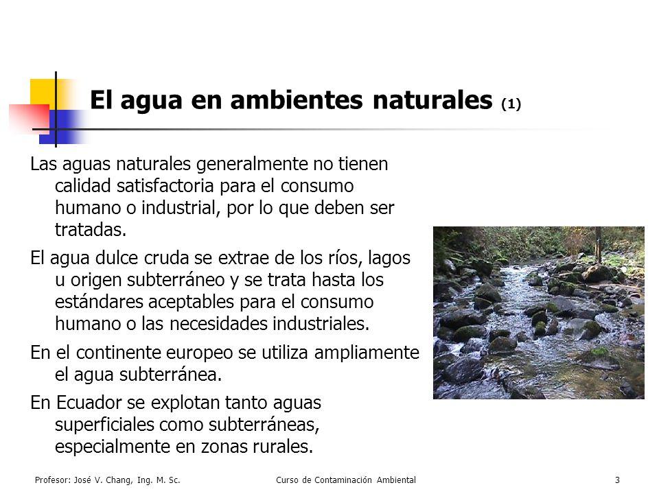 Profesor: José V. Chang, Ing. M. Sc.Curso de Contaminación Ambiental3 El agua en ambientes naturales (1) Las aguas naturales generalmente no tienen ca