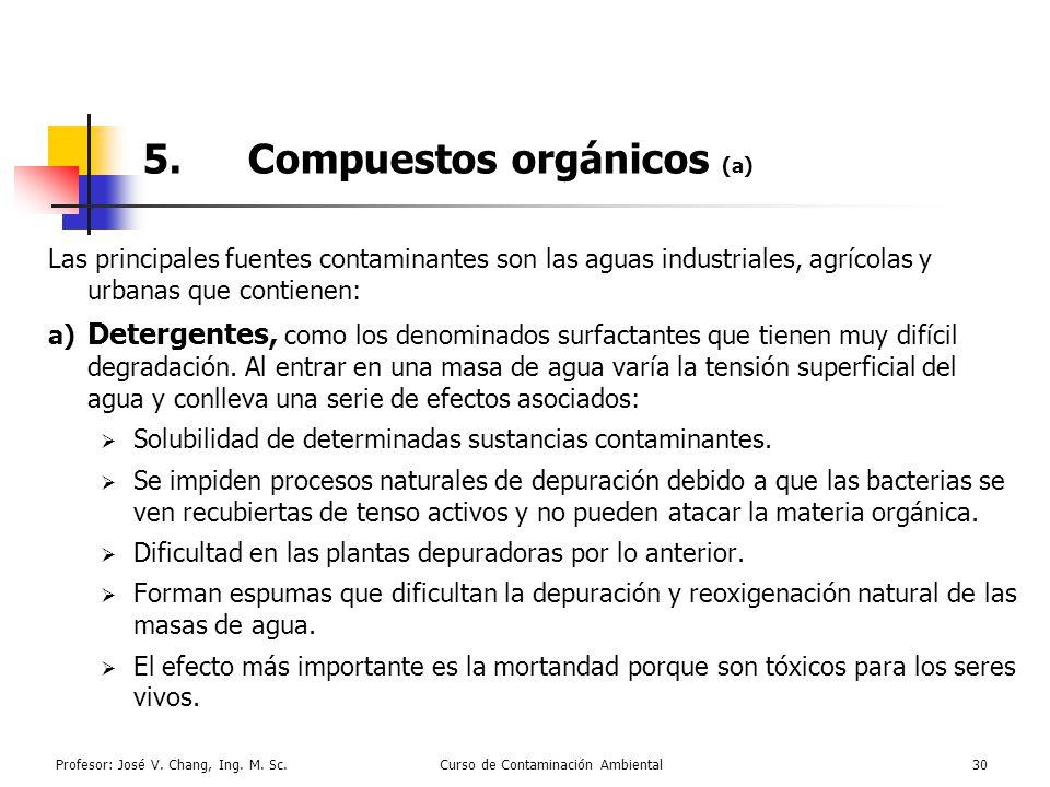 Profesor: José V. Chang, Ing. M. Sc.Curso de Contaminación Ambiental30 5.Compuestos orgánicos (a) Las principales fuentes contaminantes son las aguas