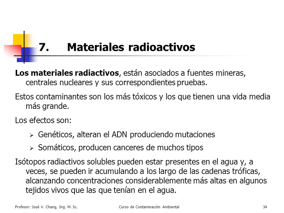 Profesor: José V. Chang, Ing. M. Sc.Curso de Contaminación Ambiental34 7.Materiales radioactivos Los materiales radiactivos, están asociados a fuentes