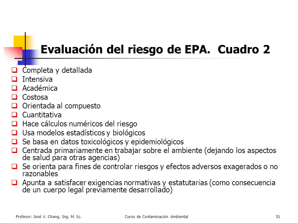 Profesor: José V. Chang, Ing. M. Sc.Curso de Contaminación Ambiental51 Evaluación del riesgo de EPA. Cuadro 2 Completa y detallada Intensiva Académica