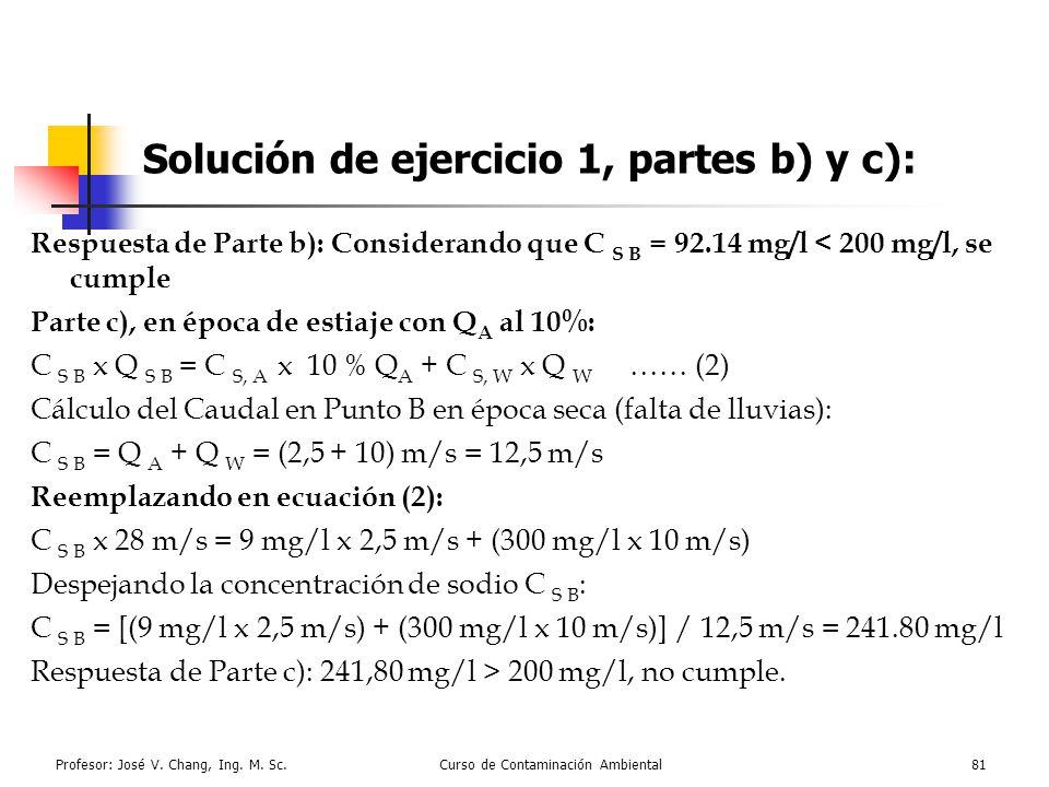 Profesor: José V. Chang, Ing. M. Sc.Curso de Contaminación Ambiental81 Solución de ejercicio 1, partes b) y c): Respuesta de Parte b): Considerando qu
