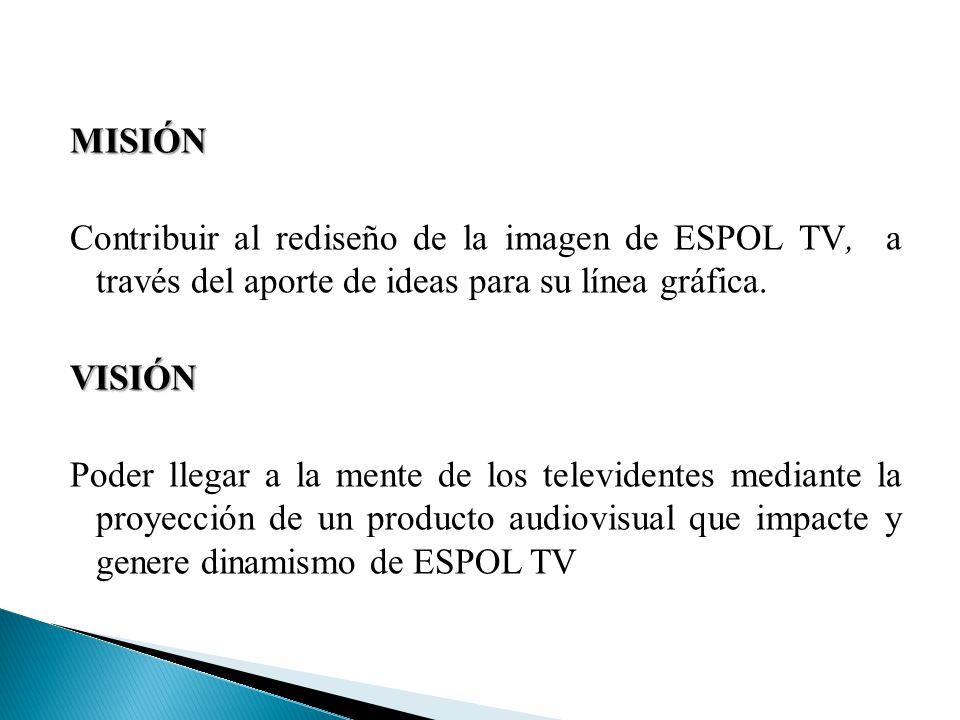 MISIÓN Contribuir al rediseño de la imagen de ESPOL TV, a través del aporte de ideas para su línea gráfica.VISIÓN Poder llegar a la mente de los telev