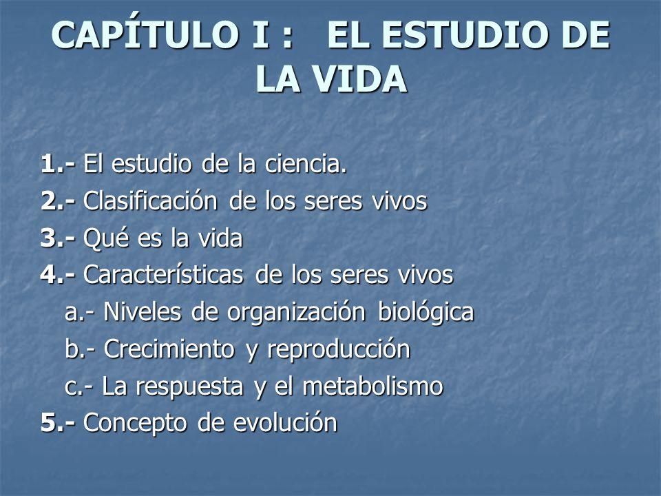 CAPÍTULO I : EL ESTUDIO DE LA VIDA 1.- El estudio de la ciencia.