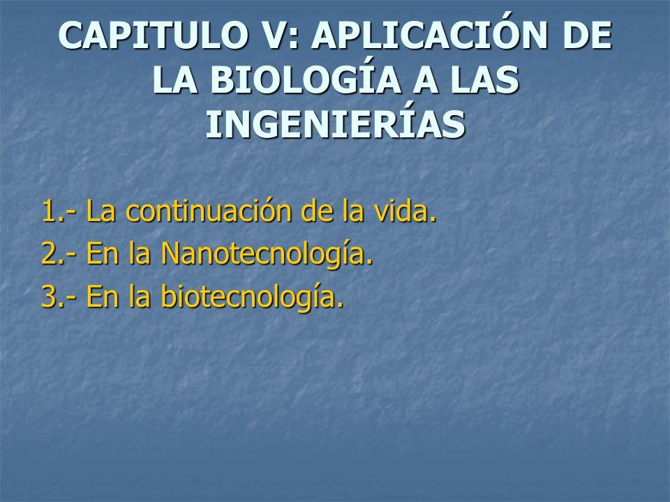 CAPITULO V: APLICACIÓN DE LA BIOLOGÍA A LAS INGENIERÍAS 1.- La continuación de la vida.