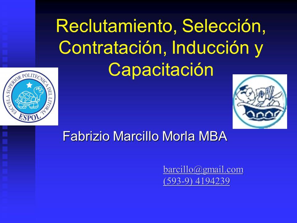 Reclutamiento, Selección, Contratación, Inducción y Capacitación Fabrizio Marcillo Morla MBA barcillo@gmail.com (593-9) 4194239 (593-9) 4194239