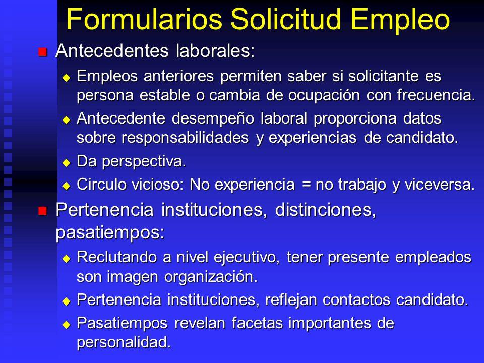 Formularios Solicitud Empleo Antecedentes laborales: Antecedentes laborales: Empleos anteriores permiten saber si solicitante es persona estable o cambia de ocupación con frecuencia.