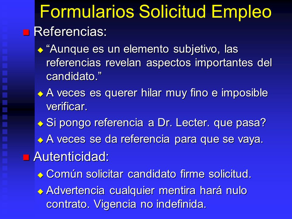 Formularios Solicitud Empleo Referencias: Referencias: Aunque es un elemento subjetivo, las referencias revelan aspectos importantes del candidato.