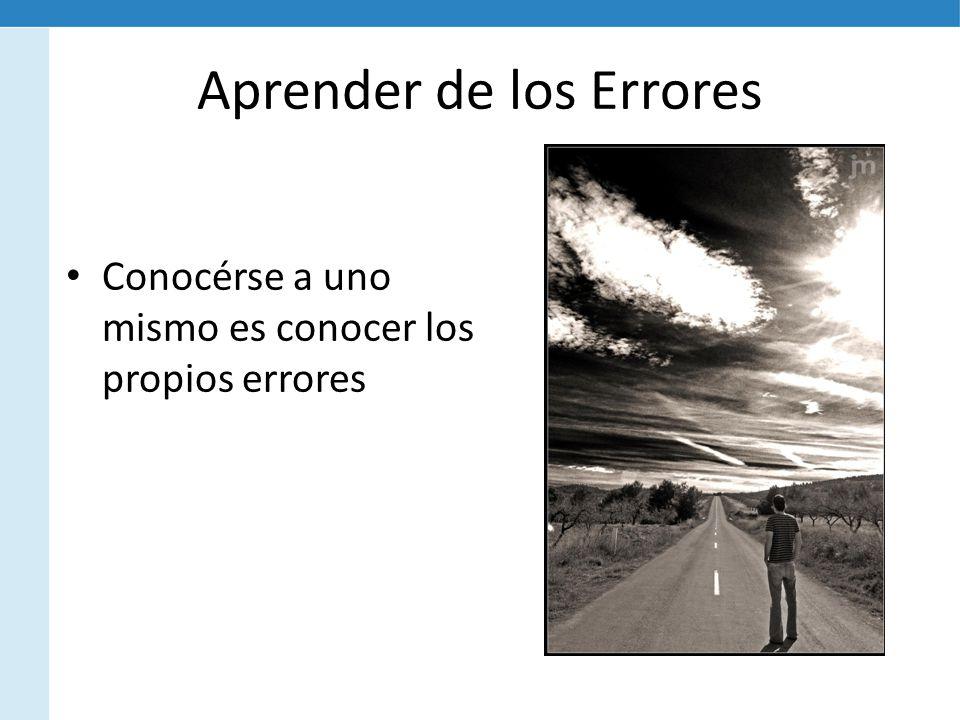 Aprender de los Errores Conocérse a uno mismo es conocer los propios errores