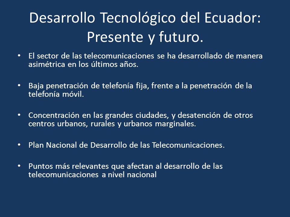 Desarrollo Tecnológico del Ecuador: Presente y futuro. El sector de las telecomunicaciones se ha desarrollado de manera asimétrica en los últimos años