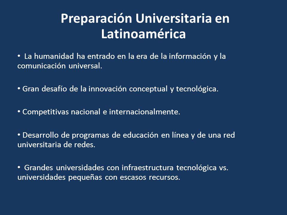 Preparación Universitaria en Latinoamérica La humanidad ha entrado en la era de la información y la comunicación universal. Gran desafío de la innovac