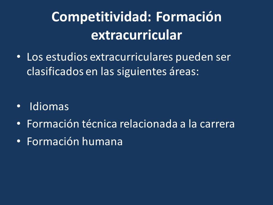 Competitividad: Formación extracurricular Los estudios extracurriculares pueden ser clasificados en las siguientes áreas: Idiomas Formación técnica re