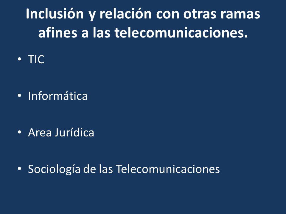 Inclusión y relación con otras ramas afines a las telecomunicaciones. TIC Informática Area Jurídica Sociología de las Telecomunicaciones
