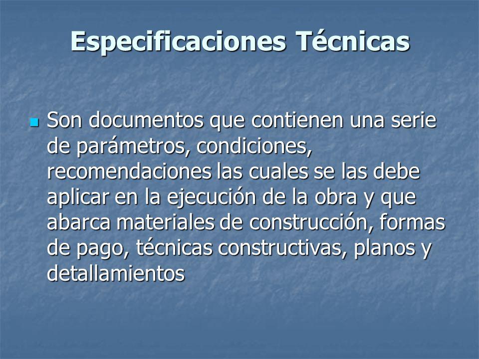 Especificaciones Técnicas Son documentos que contienen una serie de parámetros, condiciones, recomendaciones las cuales se las debe aplicar en la ejec