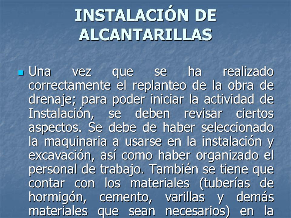 INSTALACIÓN DE ALCANTARILLAS Una vez que se ha realizado correctamente el replanteo de la obra de drenaje; para poder iniciar la actividad de Instalac