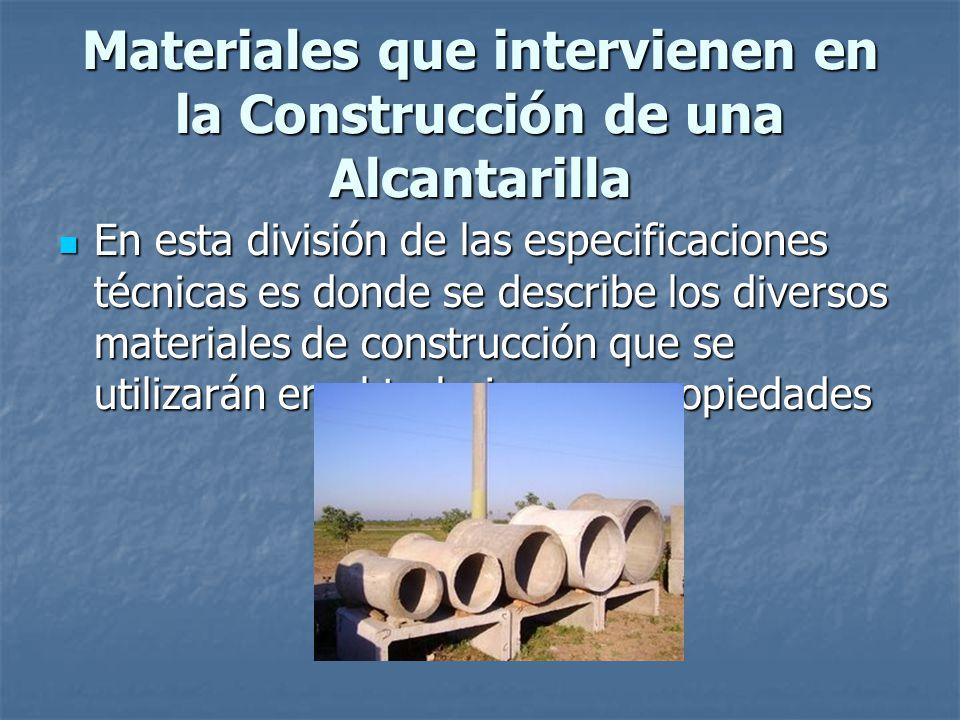 Materiales que intervienen en la Construcción de una Alcantarilla En esta división de las especificaciones técnicas es donde se describe los diversos