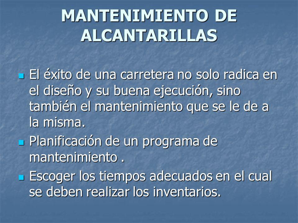 MANTENIMIENTO DE ALCANTARILLAS El éxito de una carretera no solo radica en el diseño y su buena ejecución, sino también el mantenimiento que se le de
