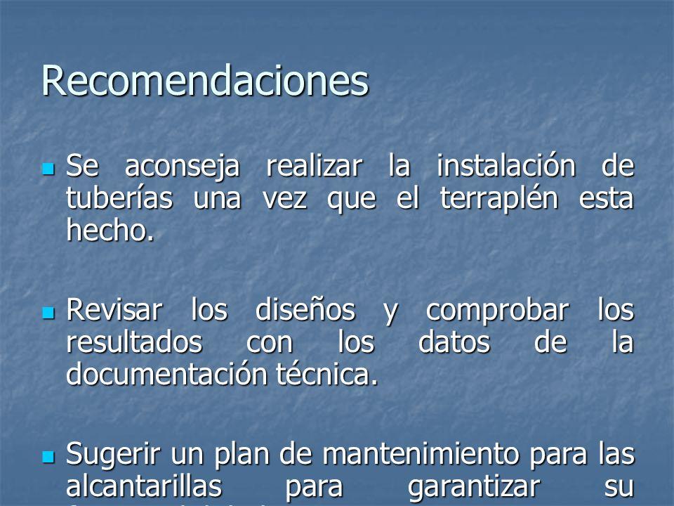 Recomendaciones Se aconseja realizar la instalación de tuberías una vez que el terraplén esta hecho. Se aconseja realizar la instalación de tuberías u