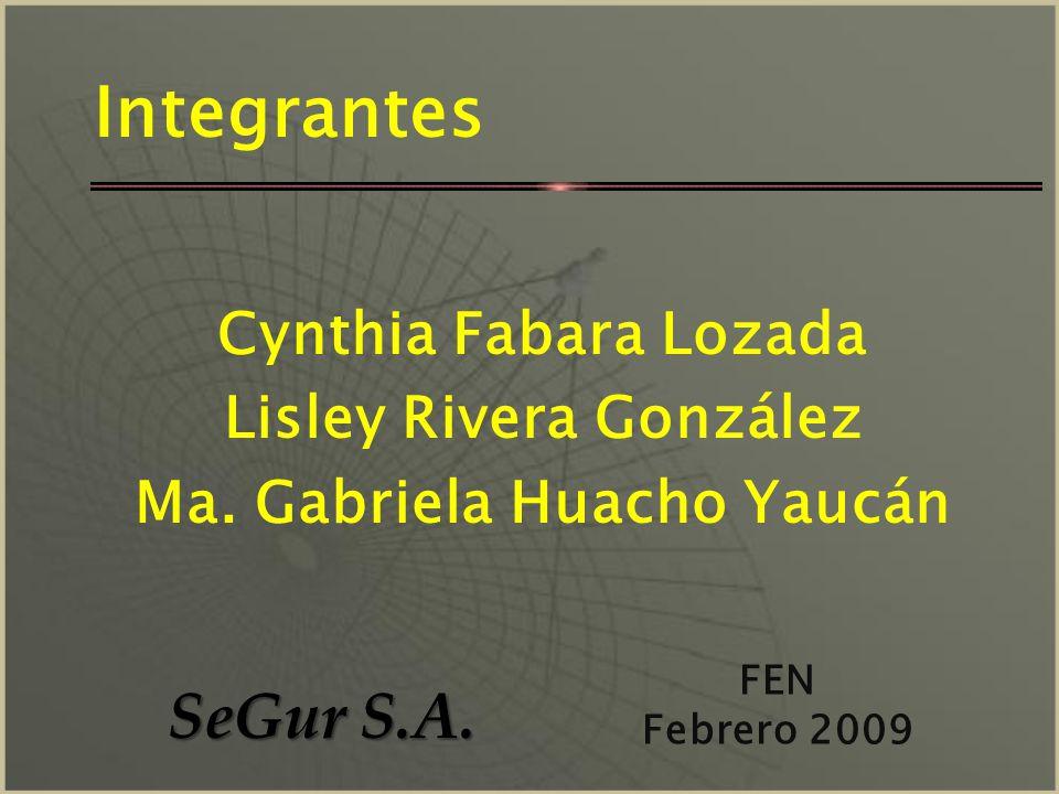 Cynthia Fabara Lozada Lisley Rivera González Ma.Gabriela Huacho Yaucán Integrantes SeGur S.A.