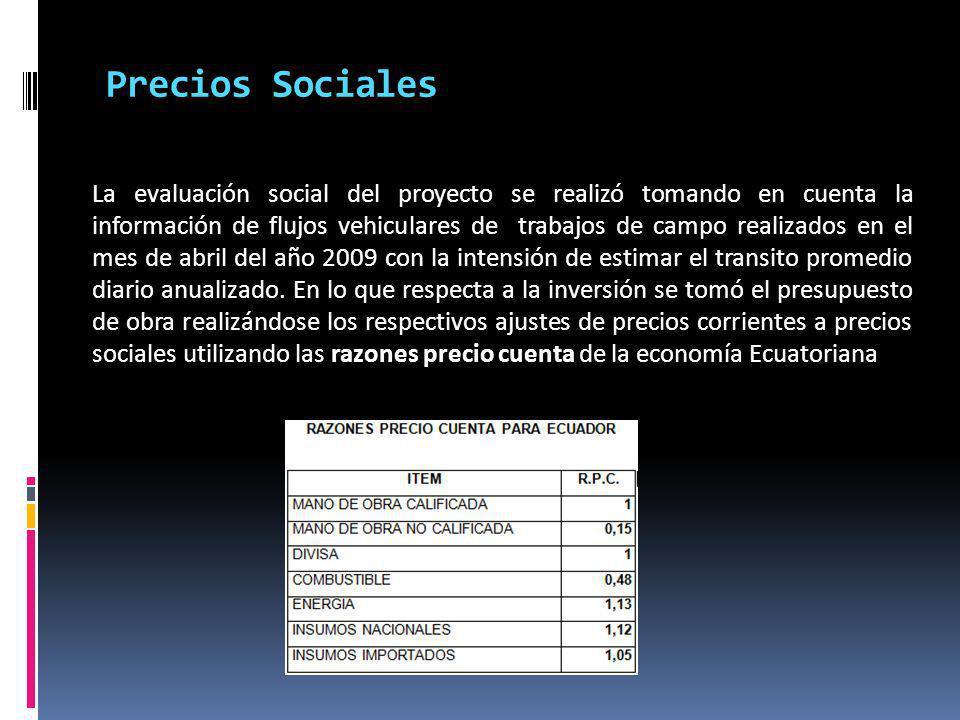 Precios Sociales La evaluación social del proyecto se realizó tomando en cuenta la información de flujos vehiculares de trabajos de campo realizados e