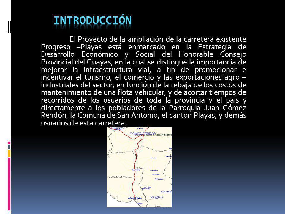 El Proyecto de la ampliación de la carretera existente Progreso –Playas está enmarcado en la Estrategia de Desarrollo Económico y Social del Honorable