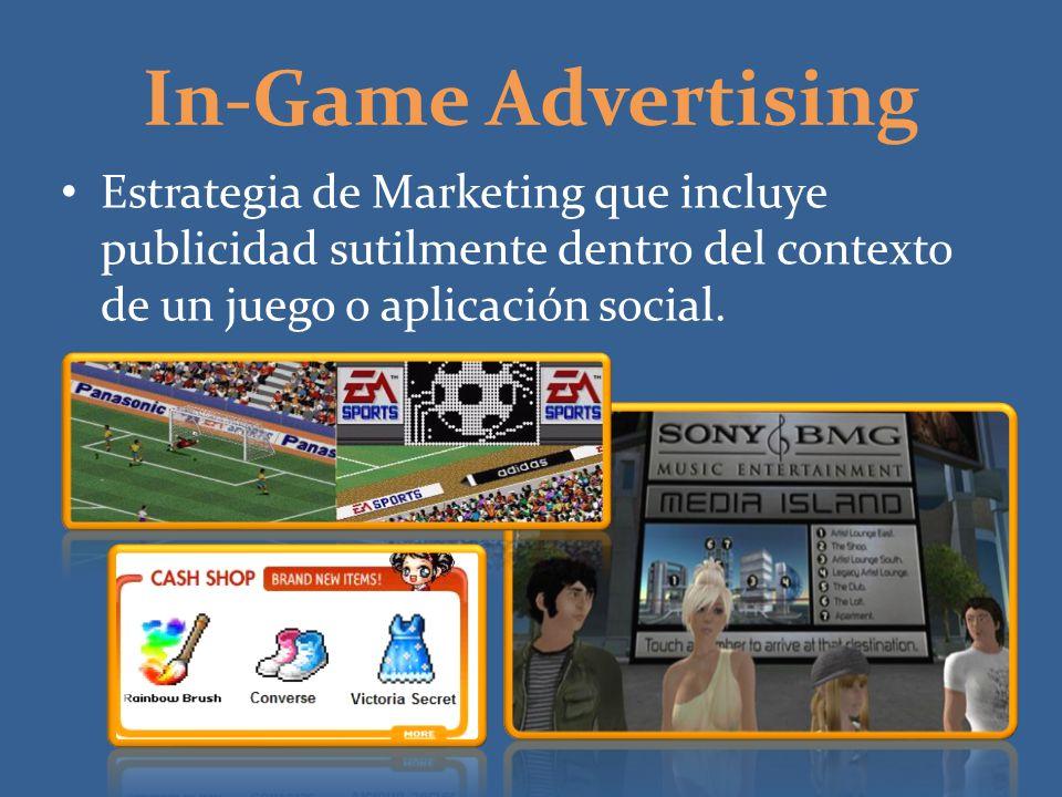 In-Game Advertising Estrategia de Marketing que incluye publicidad sutilmente dentro del contexto de un juego o aplicación social.
