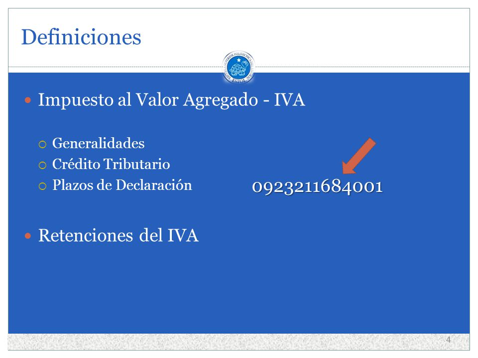 Definiciones 4 Impuesto al Valor Agregado - IVA Generalidades Crédito Tributario Plazos de Declaración Retenciones del IVA 0923211684001