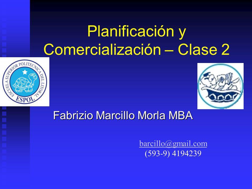 Planificación y Comercialización – Clase 2 Fabrizio Marcillo Morla MBA barcillo@gmail.com (593-9) 4194239