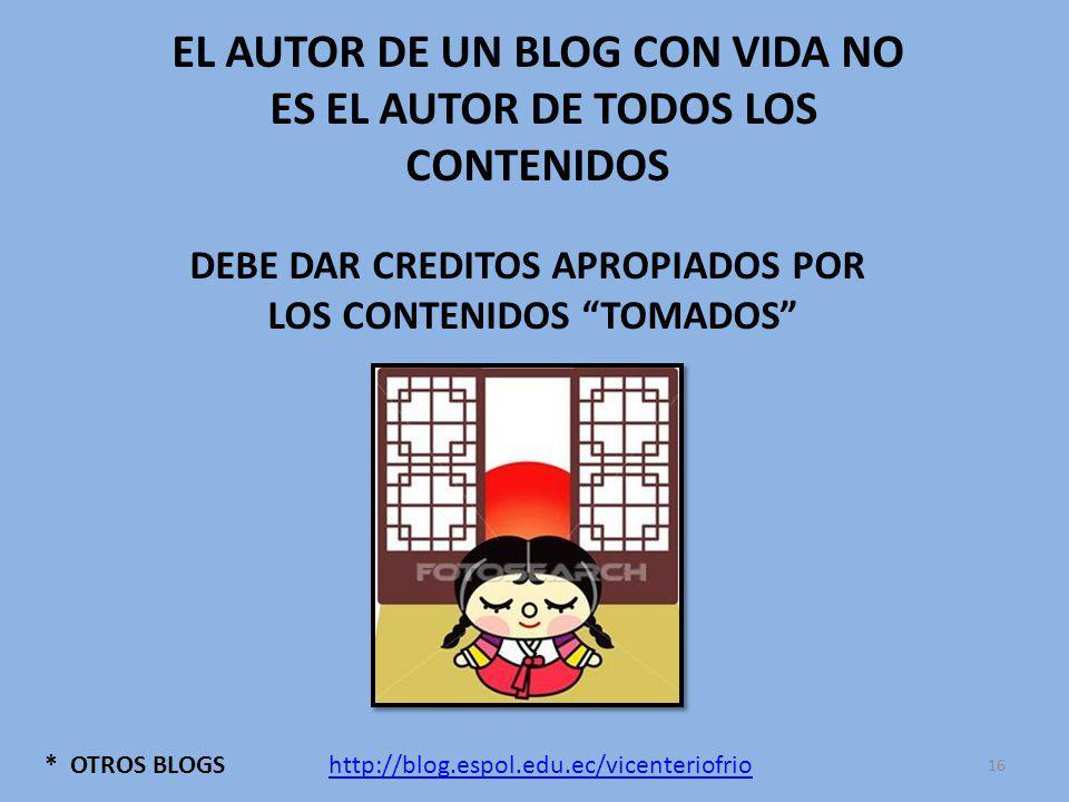 * OTROS BLOGS EL AUTOR DE UN BLOG CON VIDA NO ES EL AUTOR DE TODOS LOS CONTENIDOS DEBE DAR CREDITOS APROPIADOS POR LOS CONTENIDOS TOMADOS http://blog.espol.edu.ec/vicenteriofrio 16