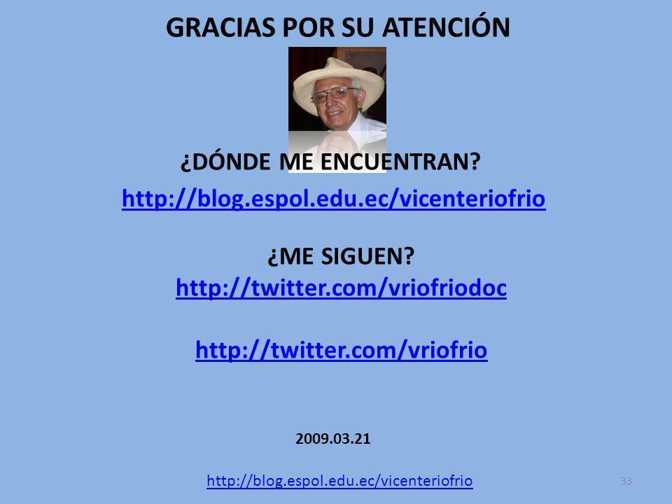 GRACIAS POR SU ATENCIÓN ¿DÓNDE ME ENCUENTRAN. http://blog.espol.edu.ec/vicenteriofrio ¿ME SIGUEN.