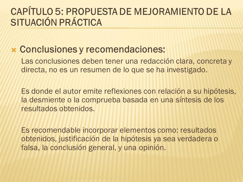 CAPÍTULO 5: PROPUESTA DE MEJORAMIENTO DE LA SITUACIÓN PRÁCTICA Conclusiones y recomendaciones: Las conclusiones deben tener una redacción clara, concr