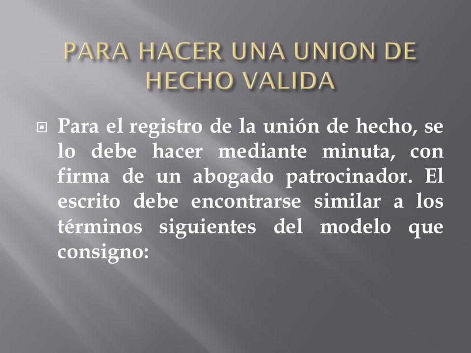 Para el registro de la unión de hecho, se lo debe hacer mediante minuta, con firma de un abogado patrocinador. El escrito debe encontrarse similar a l