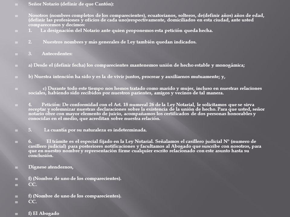Señor Notario (definir de que Cantón): Nosotros (nombres completos de los comparecientes), ecuatorianos, solteros, de(definir años) años de edad, (def