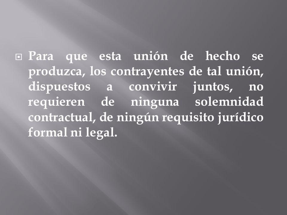 Para que esta unión de hecho se produzca, los contrayentes de tal unión, dispuestos a convivir juntos, no requieren de ninguna solemnidad contractual,