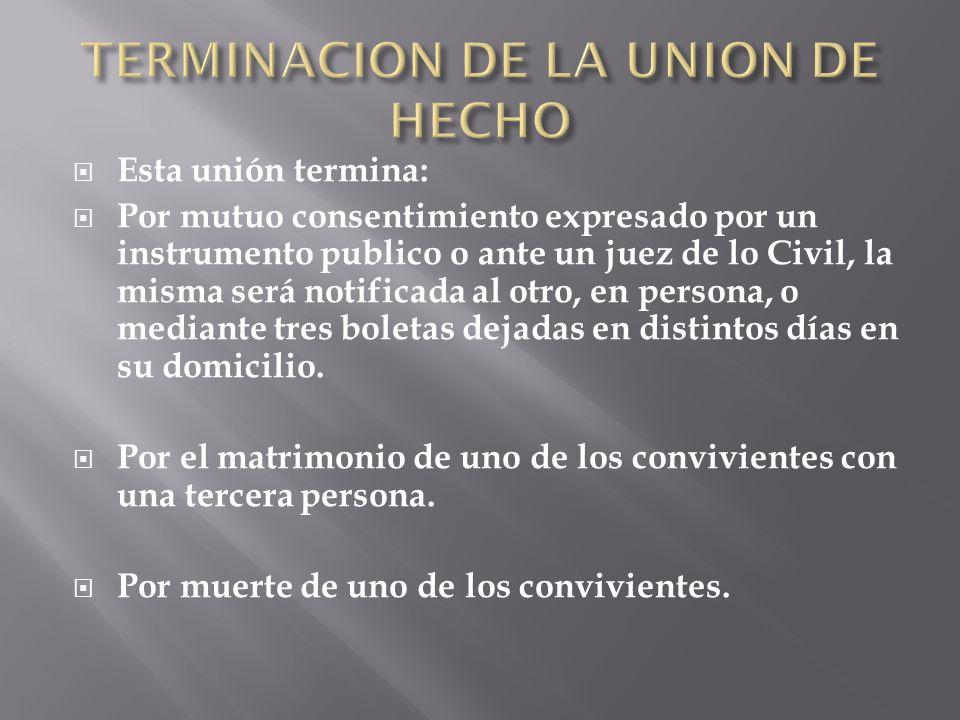 Esta unión termina: Por mutuo consentimiento expresado por un instrumento publico o ante un juez de lo Civil, la misma será notificada al otro, en per