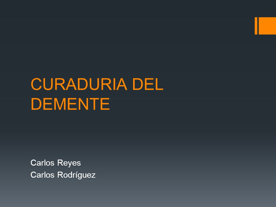 CURADURIA DEL DEMENTE Carlos Reyes Carlos Rodríguez