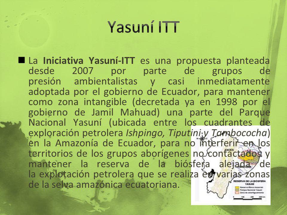 La Iniciativa Yasuní-ITT es una propuesta planteada desde 2007 por parte de grupos de presión ambientalistas y casi inmediatamente adoptada por el gob
