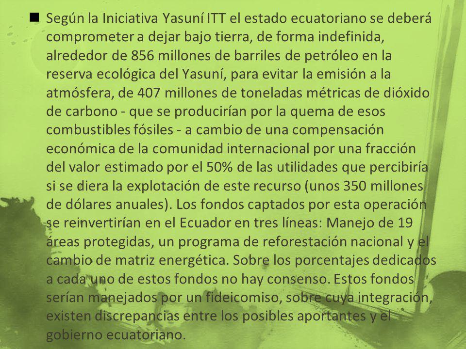 Según la Iniciativa Yasuní ITT el estado ecuatoriano se deberá comprometer a dejar bajo tierra, de forma indefinida, alrededor de 856 millones de barr