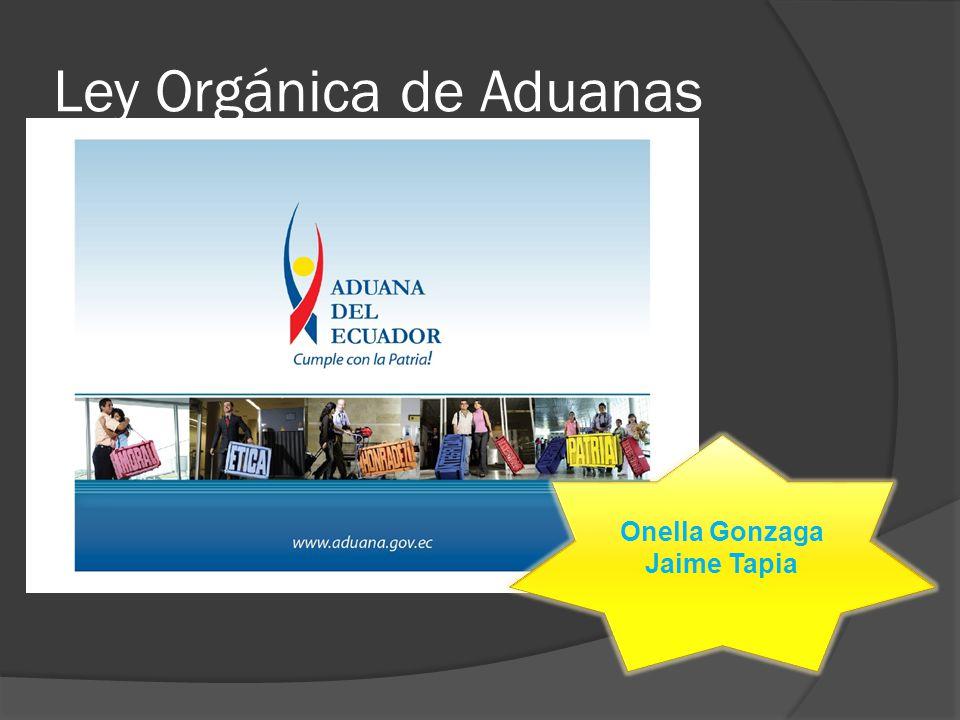 Ley Orgánica de Aduanas Onella Gonzaga Jaime Tapia