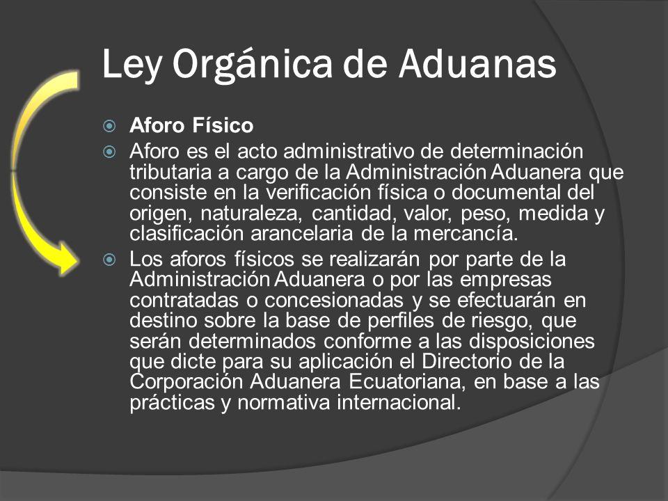 Ley Orgánica de Aduanas Aforo Físico Aforo es el acto administrativo de determinación tributaria a cargo de la Administración Aduanera que consiste en