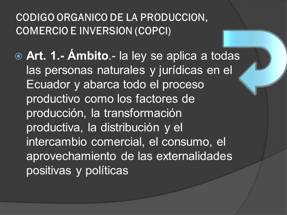 Art. 1.- Ámbito.- la ley se aplica a todas las personas naturales y jurídicas en el Ecuador y abarca todo el proceso productivo como los factores de p
