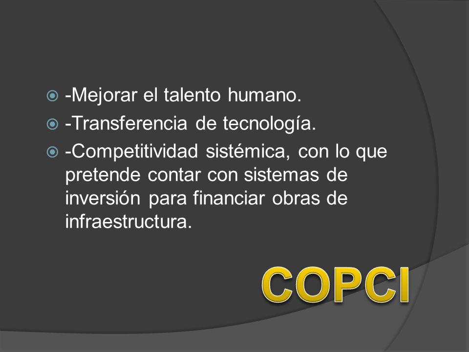 -Mejorar el talento humano. -Transferencia de tecnología. -Competitividad sistémica, con lo que pretende contar con sistemas de inversión para financi